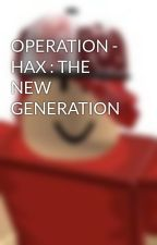 OPERATION - HAX : THE NEW GENERATION by XTRACTIONS