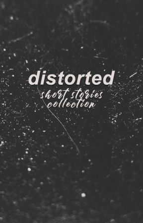 distorted - short stories collection by rowansberry