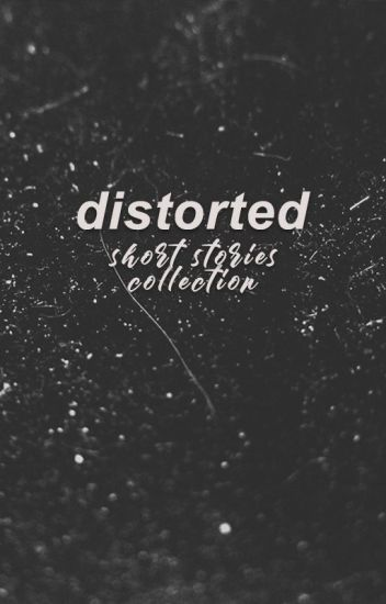 distorted - short stories collection