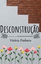 Desconstrução by VitriaPinheiro728