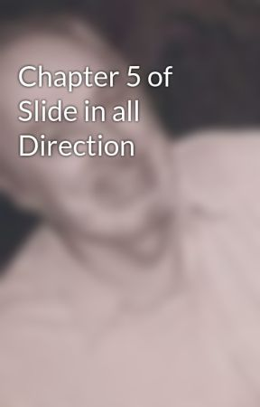 Chapter 5 of Slide in all Direction by DavidLaingDawson