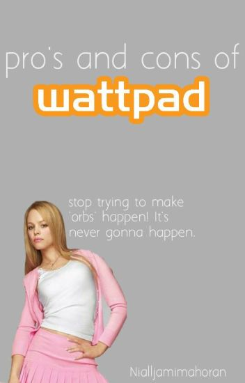 The pro's and cons of Wattpad
