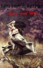 I Am A Female Alpha: Love and War by Emarosa13