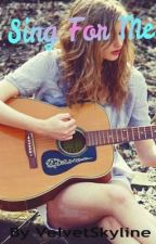 Sing For Me by VelvetSkyline