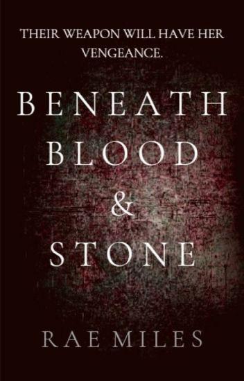 BENEATH BLOOD & STONE