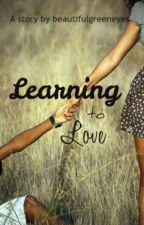 Learning To Love (Short Story) by beautifulgreeneyes