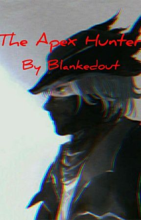 The Apex Hunter. (Rwby X MaleReader) by Blankedout