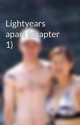 Lightyears apart (chapter 1)