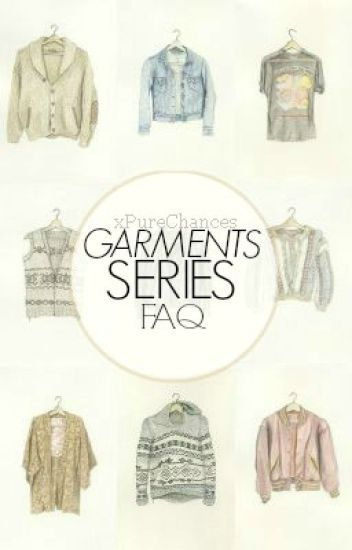 Garments Series FAQ