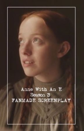 Anne With An E Season 3 FANMADE SCREENPLAY by FlittyFleeFly