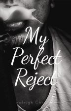 My Perfect Reject by haleighchristine95