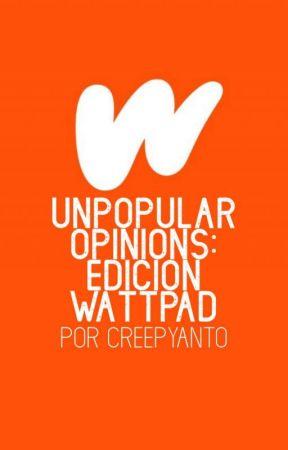 Unpopular Opinions: Edición Wattpad by CreepyAnto