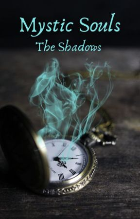 Mystic Souls Book 1: The Shadows by HermioneAnnabethSans