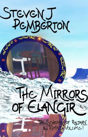 The Mirrors of Elangir (The Schemes of Raltarn & Tomaz, volume I) by StevenJPemberton
