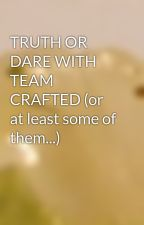 TRUTH OR DARE WITH TEAM CRAFTED (or at least some of them...) by enderluv