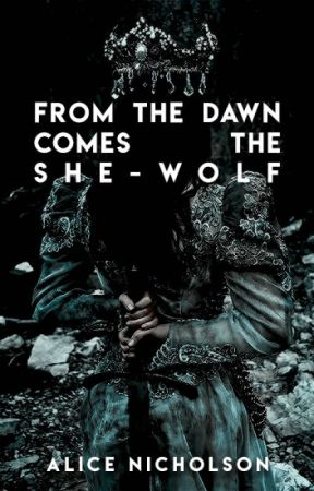 From the Dawn Comes the She-Wolf (A TGOW Novel) by alicenicholsons
