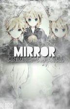 ☆ Mirror ( Kagamine Fanfiction ) ☆ by Animeci-asosyal
