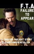 F.T.A. Failure to Appear  by ElizabethMasenCullen