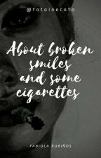 About broken smiles and some cigarettes. by fatainecata
