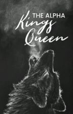 The Alpha Kings Queen by societyofafangirl