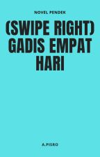 (SWIPE RIGHT): GADIS EMPAT HARI by apisro