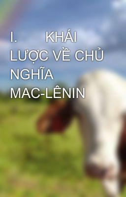 I.       KHÁI LƯỢC VỀ CHỦ NGHĨA MAC-LÊNIN