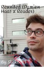 Reunited (Damien Haas x Reader) by SlickBox3