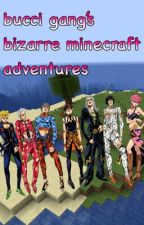 Bucci Gang's Bizarre Minecraft Adventures by i_am_foot_handle