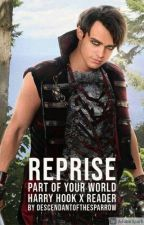 Reprise - Part of Your World - Harry Hook x Reader by rose_sparrow17