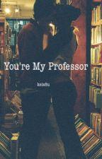 You're My Professor by kels8u