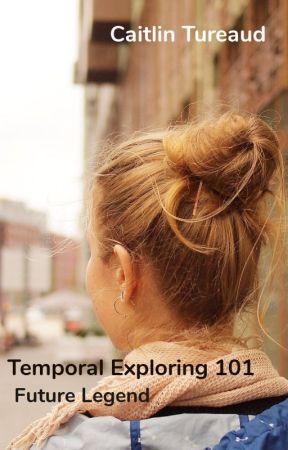 Temporal Exploring 101 - Future Legend by CaitlinTureaud