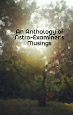 An Anthology of Astro-Examiner's Musings by astroexaminer