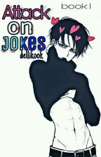 Attack On Jokes {[ Book #1 ]} by The_Name_Unicorns