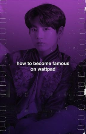 How to Become Famous on Wattpad by sockandtwisted
