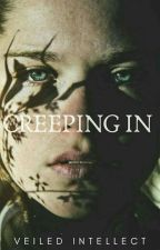 Creeping In ✔ by Veiled_Intellect