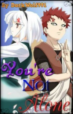 You're Not Alone (Naruto Fanfic/Gaara Love Story) by DarkWolf991
