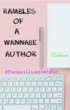 Rambles of a Wannabe Author by TheGazillionthWriter