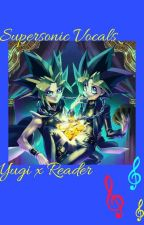 Supersonic Vocals Yu-Gi-Oh: Yugi x reader by Dreamfire90