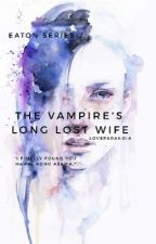 The Vampire's Long Lost Wife by LoveParanoia