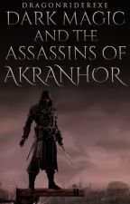 Dark Magic and Assassins of Akranhor (Book 2 of the Shadow Chronicles) by DragonRiderEXE