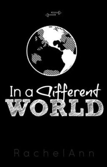 In a Different World by RachelAnn08642