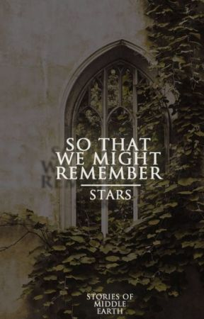 So That We Might Remember || stories of middle earth by Stars_Alight