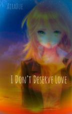 I Don't Deserve Love by AiraXue