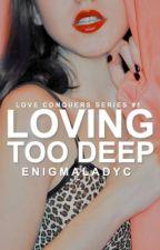 Loving Too Deep  by EnigmaLadyC