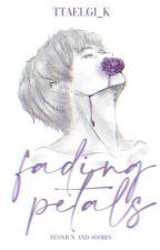 FADING PETALS ✔ by -cherrytyun