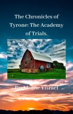 The Chronicles of Tyrone: The Academy of Trials. by mosheyisrael84