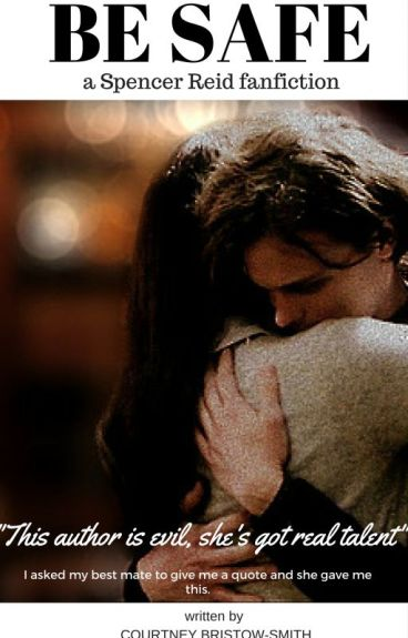 Be Safe (Criminal Minds/Spencer Reid x OC romantic Fanfic)