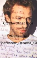 On The Other Side (Coldplay FanFic) by Scarecrow_Dreams_42