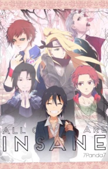 All of You Are INSANE (Edited version)(Akatsuki and Naruto High School Fanfiction)