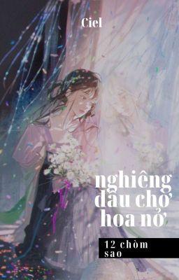 [12 Chòm Sao] Đồng Hoa (Hoàn/Editing)